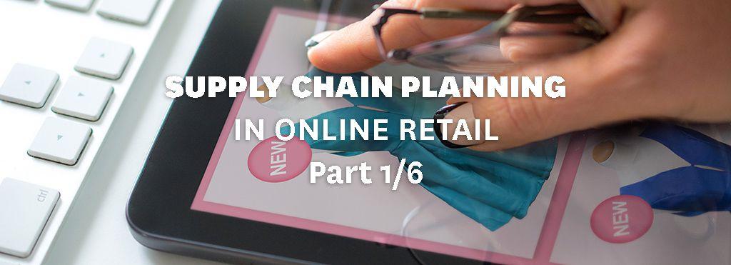 Supply chain planning in online retail part 1