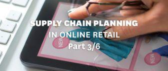 Supply chain planning in online retail part 3