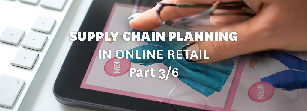Supply chain planning in online retail part 3